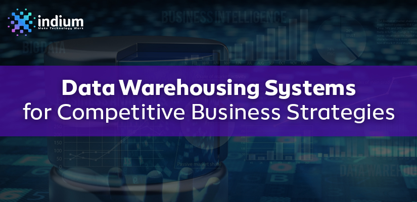 DATA WAREHOUSING SYSTEMS FOR COMPETITIVE BUSINESS STRATEGIES